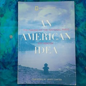 National Parks: An American Idea by Kim Heacox